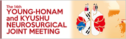 The 14th YOUNG-HONAM and KYUSHU NEUROSURGICAL JOINT MEETING